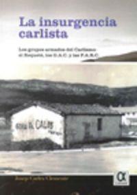 Insurgencia Carlista, La - Grupos Armados Del Carlismo El Requete Los Gac Y Las Farc - Josep Carles Clemente