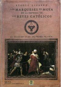 MARQUESES DE MOYA EN LA EMPRESA DE LOS REYES CATOLICOS, LOS