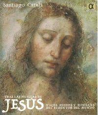 TRAS LAS HUELLAS DE JESUS - VIAJES, HECHOS Y MENSAJES DEL REDENTOR DEL MUNDO