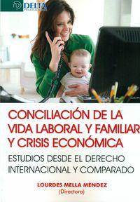 Conciliacion De La Vida Laboral Y Familiar Y Crisis Economicas - Estudios Desde El Derecho Internacional Y Comparado - Lourdes Mella Mendez