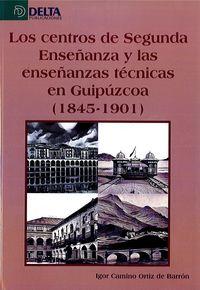 CENTROS DE SEGUNDA ENSEÑANZA Y LAS ENSEÑANZAS TECNICAS EN GUIPUZCOA, LOS (1845-1901)