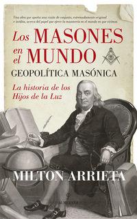 Masones En El Mundo, Los - Geopolitica Masonica - Milton Arrieta Lopez