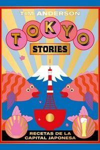 TOKYO STORIES - RECETAS DE LA CAPITAL JAPONESA