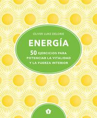 ENERGIA - 50 EJERCICIOS PARA POTENCIAR LA VITALIDAD Y LA FUERZA INTERIOR