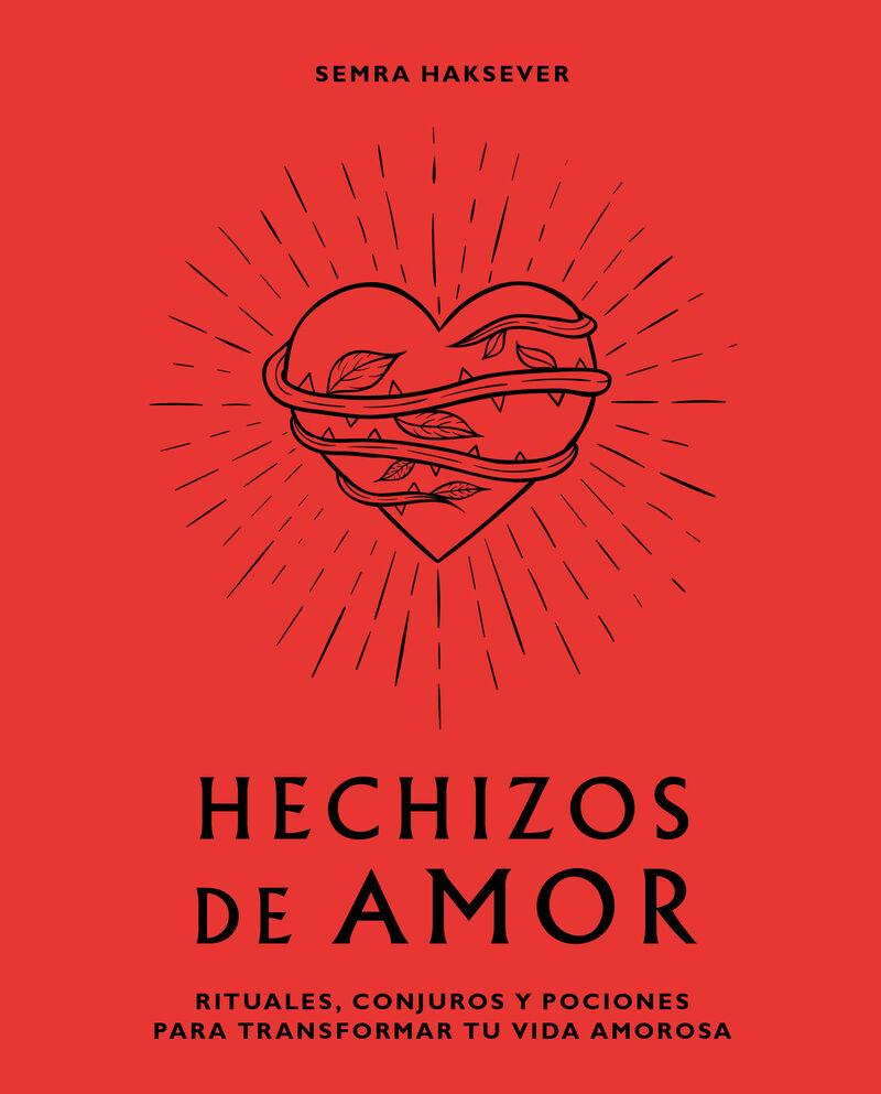 HECHIZOS DE AMOR - RITUALES, CONJUROS Y POCIONES PARA TRANSFORMAR TU VIDA AMOROSA