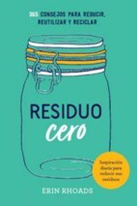 RESIDUO CERO - 365 CONSEJOS PARA REDUCIR, REUTILIZAR Y RECICLAR