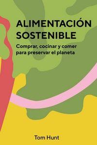 ALIMENTACION SOSTENIBLE - COMPRAR, COCINAR Y COMER PARA PRESERVAR EL PLANETA