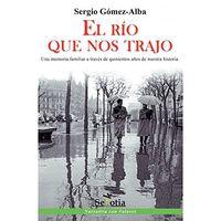 Rio Que Nos Trajo, El - Una Memoria Familiar A Traves De Quinientos Años De Nuestra Historia - Sergio Gomez-Alba