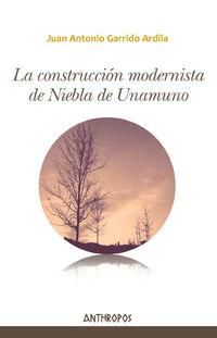 La construccion modernista de niebla de unamuno - Juan Antonio Garrido Ardila