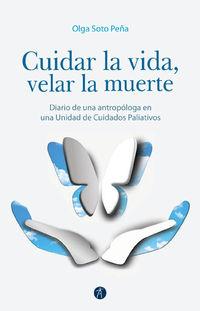 Cuidar La Vida, Velar La Muerte - Olga Soto Peña