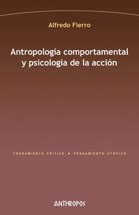 Antropologia Comportamental Y Psicologia De La Accion - Alfredo Fierro