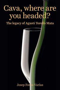 CAVA, SHERE ARE YOU HEADED? - THE LEGACY OF AGUSTI TORELLO MATA