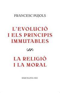 L'EVOLUCIO I ELS PRINCIPIS IMMUTABLES / LA RELIGIO I LA MORAL