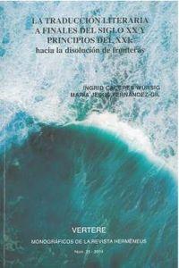 VERTERE, 21 (2019) - LA TRADUCCION LITERARIA A FINALES DEL SIGLO XX Y PRINCIPIOS DEL XXI - HACIA LA DISOLUCION DE FRONTERAS