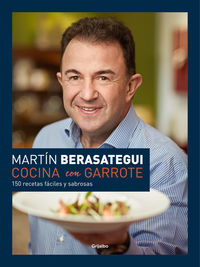 Cocina Con Garrote - 150 Recetas Faciles Y Sabrosas - Martin Berasategui