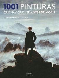 1001 Pinturas Que Hay Que Ver - Stephen  Farthing  /  Jose Francisco  Yvars