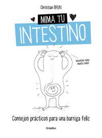 Mima Tu Intestino - Consejos Practicos Para Una Barriga Feliz - Christian Brun