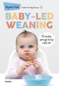 BABY-LED WEANING - 70 RECETAS PARA QUE TU HIJO COMA SOLO