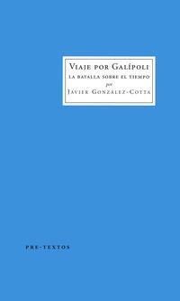 Viaje Por Galipoli - La Batalla Sobre El Tiempo - Javier Gonzalez-Cotta