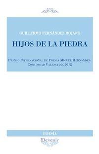 Hijos De La Piedra (premio Internacional De Poesia Miguel Hernandez-Comunidad Valenciana 2018) - Guillermo Fernandez Rojano
