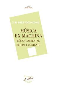 musica ex machina - musica ambiental, sujeto y contexto - Luis Diez Antolinos