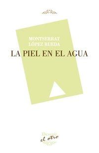 La piel en el agua - Montserrat Lopez Rueda