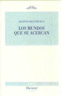 Los mundos que se acercan - Jacinta Negueruela