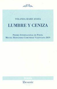 LUMBRE Y CENIZA (PREMIO INTERNACIONAL DE POESIA MIGUEL HERNANDEZ-COMUNIDAD VALENCIANA 2019)