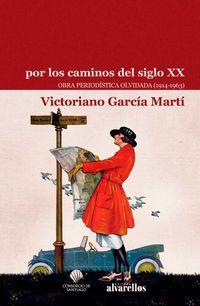 POR LOS CAMINOS DEL SIGLO XXI - OBRA PERIODISTICA OLVIDADA (1914-1963) - VICTORIANO GARCIA MARTI