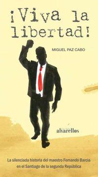 ¡VIVA LA LIBERTAD! - LA SILENCIADA HISTORIA DEL MAESTRO FERNANDO BARCIA EN EL SANTIAGO DE LA SEGUNDA REPUBLICA