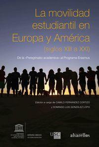 MOVILIDAD ESTUDIANTIL EN EUROPA Y AMERICA, LA (SIGLOS XIII A XXI) - DE LA PEREGRINATIO ACADEMICA AL PROGRAMA ERASMUS