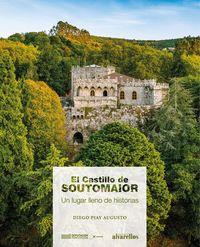 CASTILLO DE SOUTOMAIOR, EL - UN LUGAR LLENO DE HISTORIAS