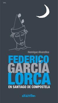 FEDERICO GARCIA LORCA EN SANTIAGO DE COMPOSTELA (GAL)