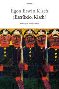 ¡escribelo, Kisch! - Diario De Guerra - Egon Erwin Kisch