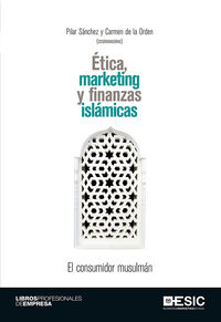 Consumidor Musulman, El - Etica, Marketing Y Finanzas Islamicas - Pilar Sanchez (coord. ) / Carmen De La Orden (coord. )