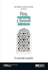 CONSUMIDOR MUSULMAN, EL - ETICA, MARKETING Y FINANZAS ISLAMICAS