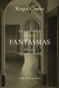 Historia De Los Fantasmas, La - 500 Años Buscando Pruebas - Roger Clarke