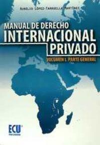 MANUAL DE DERECHO INTERNACIONAL PRIVADO VOL. I - PARTE GENERAL
