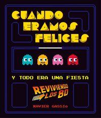 Cuando Eramos Felices - Y Todo Era Una Fiesta (reviviendo Los 80) - Xavier Xavier Gassio