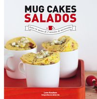 Mug Cakes Salados - Listos En Menos De 2 Minutos De Microondas - Lene Knudsen