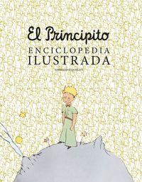 Principito, El - Enciclopedia Ilustrada - Christophe Quillien