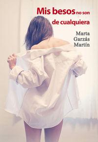 Mis Besos No Son De Cualquiera - Marta Garzas Martin