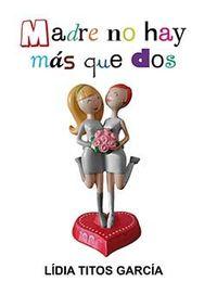 Madre No Hay Mas Que Dos - Lidia Titos Garcia