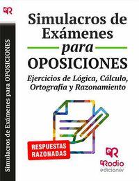 Simulacros De Examenes Para Oposiciones - Ejercicios De Logica, Calculo, Ortografia Y Razonamiento - Aa. Vv.