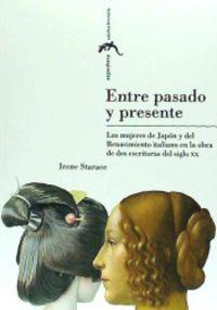 Entre Pasado Y Presente - Las Mujeres De Japon Y Del Renacimiento Italiano En La Obra De Dos Escritoras Del Siglo Xx - Irene Starace