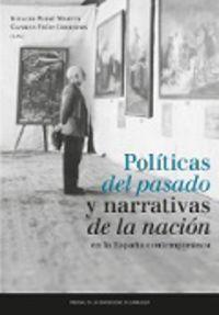 Politicas Del Pasado Y Narrativas De La Nacion En La España Contemporanea - Ignacio Peiro Martin (ed. ) / Carmen Frias Corredor (ed. )