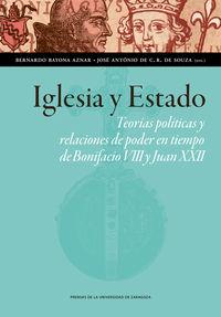 IGLESIA Y ESTADO - TEORIAS POLITICAS Y RELACIONES DE PODER EN TIEMPO DE BONIFACIO VIII (1294-1303) Y JUAN XXII (1316-1334)