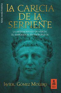 Caricia De La Serpiente, La - La Metamorfosis De Neron, El Emperador Sin Escrupulos - Javier Gomez Molero