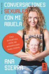 CONVERSACIONES SEXUALES CON MI ABUELA - UNA DIVERTIDA GUIA DE MINDFULSEX PARA TODOS