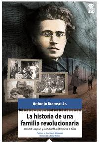 Historia De Una Familia Revolucionaria, La - Antonio Gramsci Y Los Schucht, Entre Italia Y Rusia - Antonio Gramsci Jr.